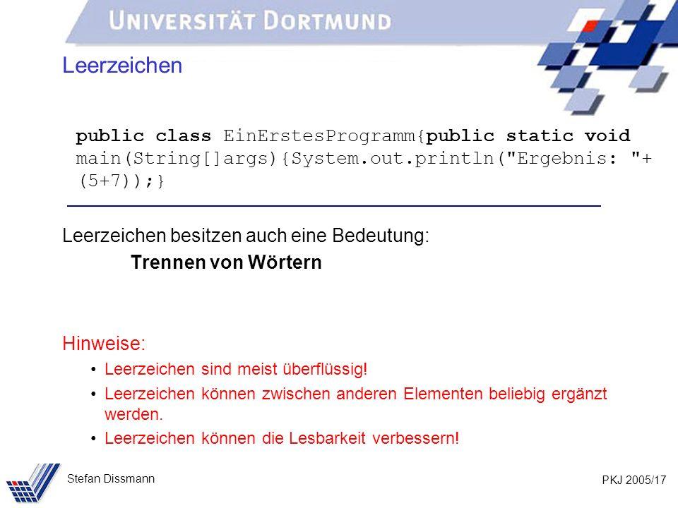 Leerzeichen public class EinErstesProgramm{public static void main(String[]args){System.out.println( Ergebnis: + (5+7));}